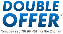 DOUBLE OFFER *Just pay sep. $6.99 P&H for the 2nd fan
